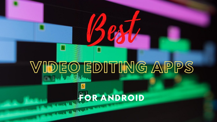 Top 10 Best Free Video Editing Apps For Android