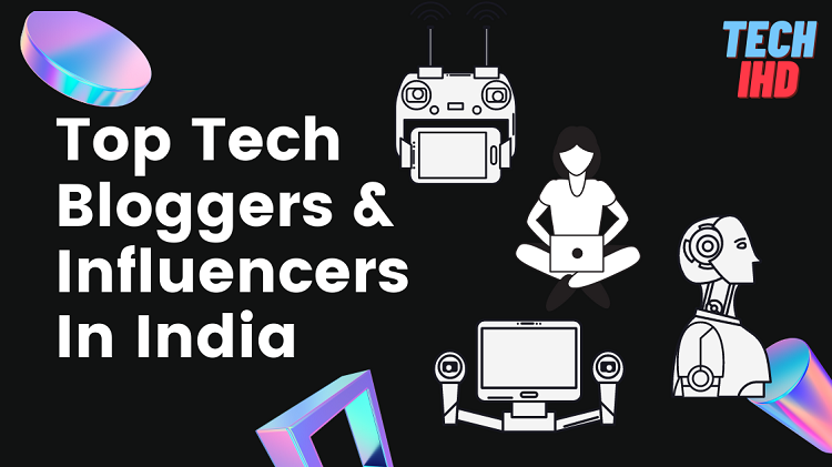 Top 10 Tech Bloggers & Influencers In India