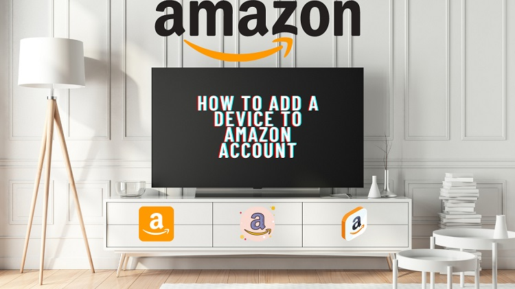How To Add A Device To Amazon Accounts